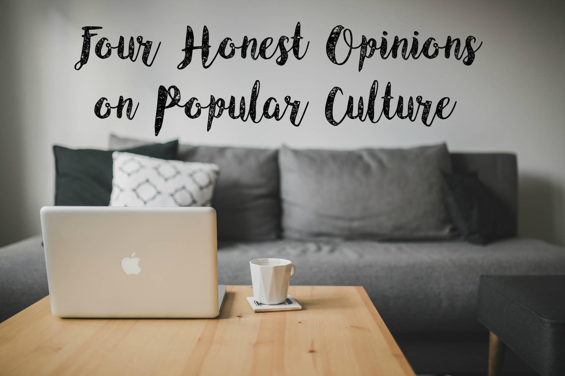 honest opinions popular culture